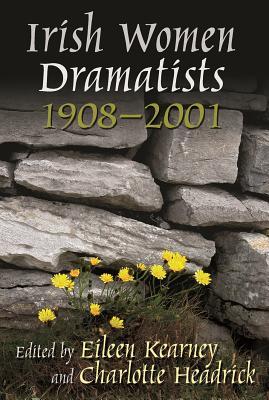 Irish Women Dramatists By Kearney, Eileen (EDT)/ Headrick, Charlotte (EDT)